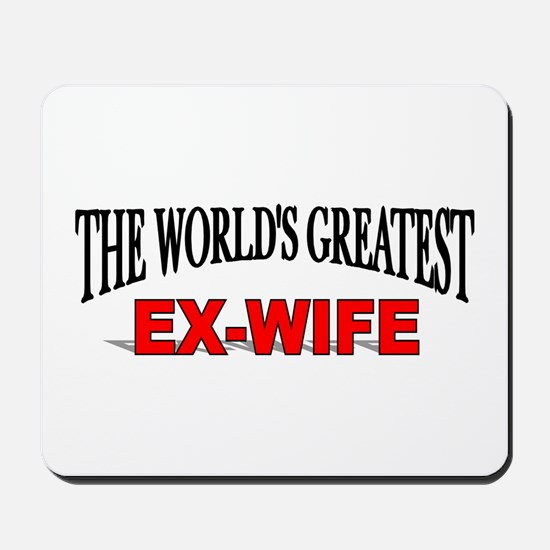 """""""The World's Greatest Ex-Wife"""" Mousepad"""