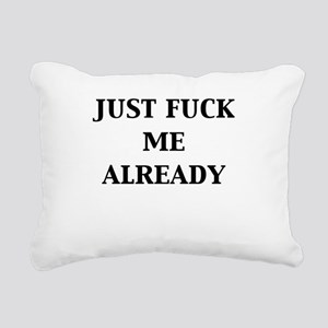 just-fuck-me-already Rectangular Canvas Pillow