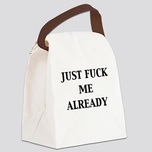 just-fuck-me-already Canvas Lunch Bag