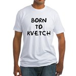Born to Kvetch text Fitted T-Shirt
