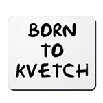 Born to Kvetch text Mousepad