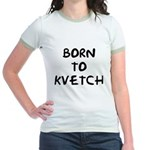 Born to Kvetch text Jr. Ringer T-Shirt