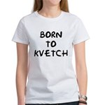 Born to Kvetch text Women's T-Shirt