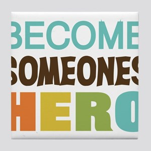 Become Someones Hero Tile Coaster