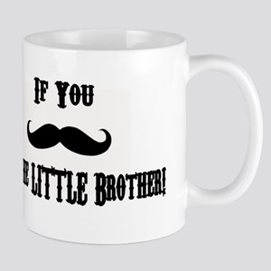 If You Mustache I'm the Little Brother Mug