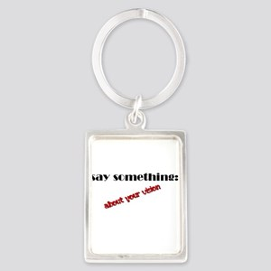 Say Something About Your Vision Portrait Keychain