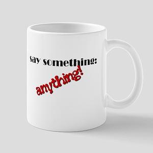 Say Something - Anything! Mug