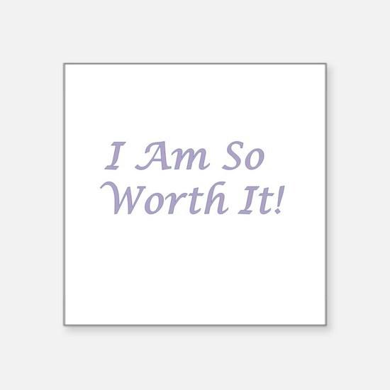 I Am So Worth It Sticker