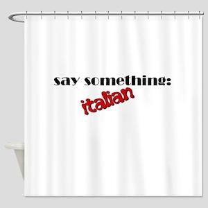 Say Something Italian Shower Curtain