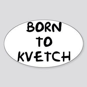 Born to Kvetch Oval Sticker
