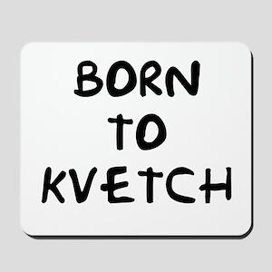 Born to Kvetch text Mousepad