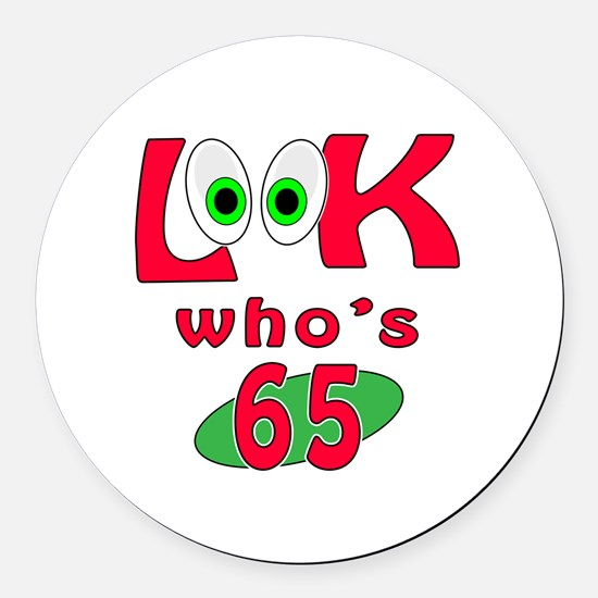 Look who's 65 ? Round Car Magnet