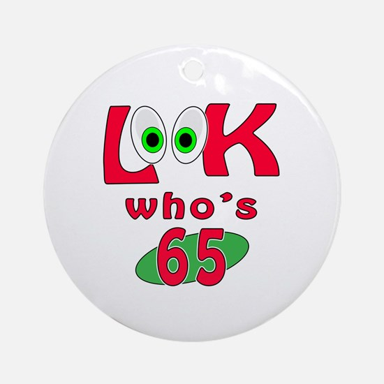 Look who's 65 ? Ornament (Round)