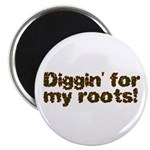 Diggin' for my roots Magnet