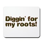 Diggin' for my roots Mousepad