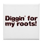 Diggin' for my roots Tile Coaster