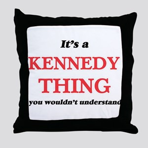 It's a Kennedy thing, you wouldn& Throw Pillow