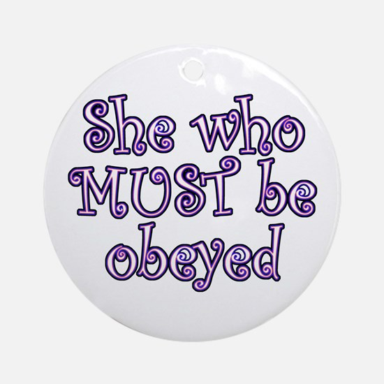She Must Be Obeyed Ornament (Round)