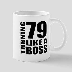 Turning 79 Like A Boss Birthday 11 oz Ceramic Mug
