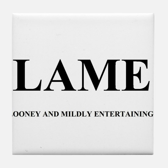 LAME - LOONEY AND MILDLY ENTERTAINING Tile Coaster