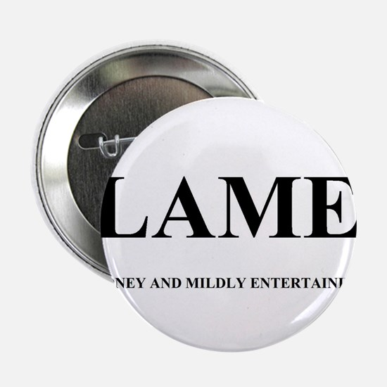 "LAME - LOONEY AND MILDLY ENTERTAINING 2.25"" Button"