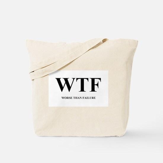 WTF - WORSE THAN FAILURE Tote Bag