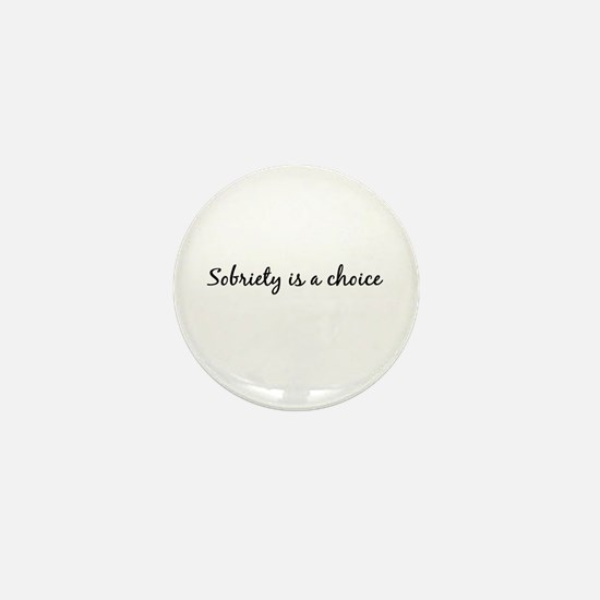 Sobriety is a choice ~ for white Mini Button