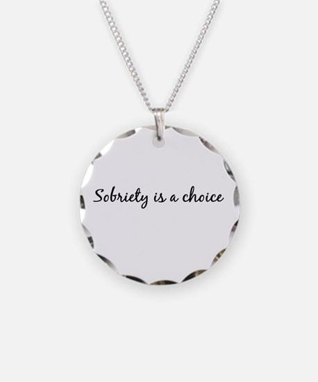 Sobriety is a choice ~ for white Necklace