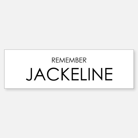 Remember Jackeline Bumper Bumper Bumper Sticker
