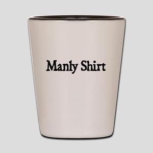 MANLY SHIRT Shot Glass