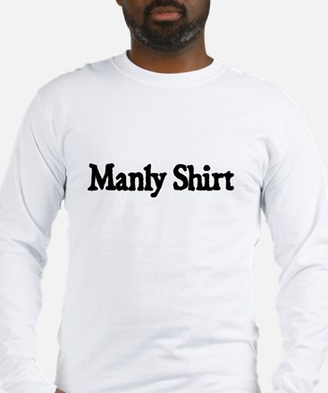 MANLY SHIRT Long Sleeve T-Shirt
