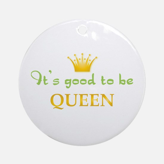 Its Good To Be Queen Ornament (Round)