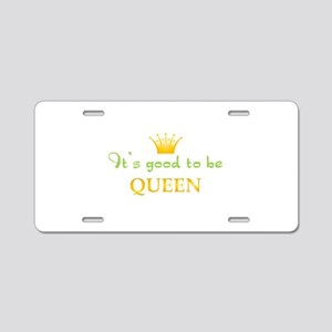 Its Good To Be Queen Aluminum License Plate