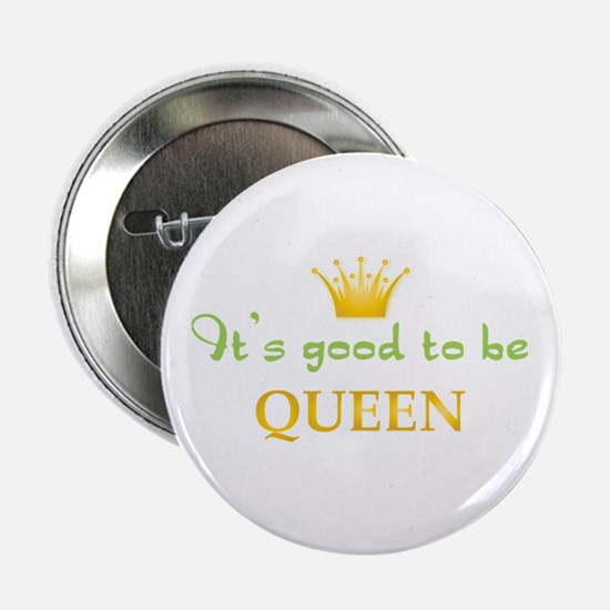 "Its Good To Be Queen 2.25"" Button"