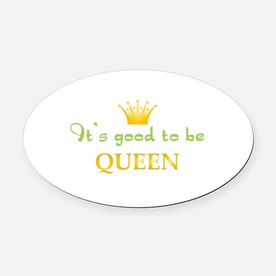 Its Good To Be Queen Oval Car Magnet