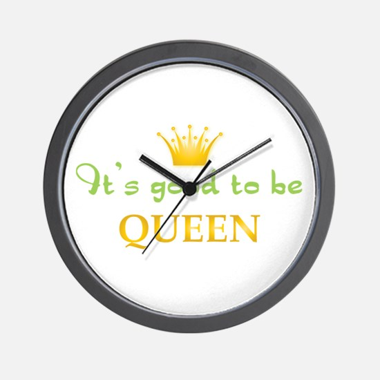Its Good To Be Queen Wall Clock