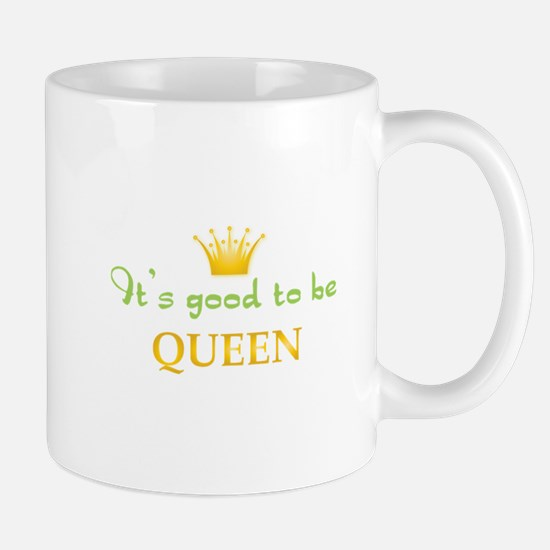 Its Good To Be Queen Mug