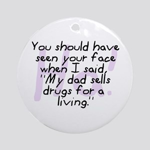 Dad Sells Drugs Ornament (Round)