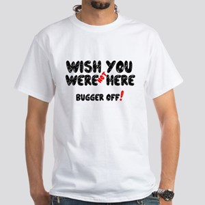 WISH YOU WERE - NOT - HERE! T-Shirt