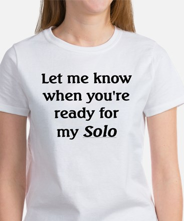 You're Ready for my Solo Women's T-Shirt