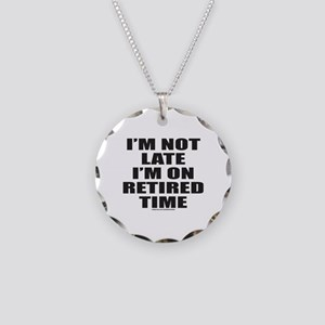 I'M NOT LATE I'M ON RETIRED TIME Necklace Circle C