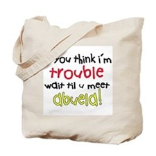 If you think im trouble, meet Abuela Tote Bag