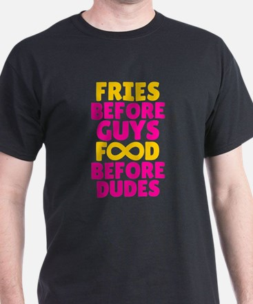 Fries Before Guys Food Before Dudes T-Shirt