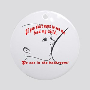 YOU eat in the bathroom! Ornament (Round)