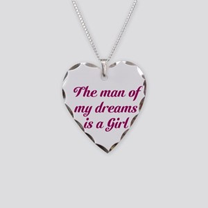 The man of my dreams is a girl Necklace
