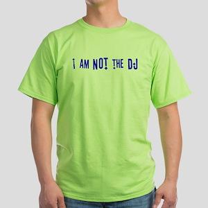 """""""I am not the DJ"""" Green T-Shirt"""