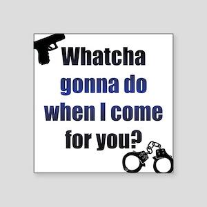 Whatcha gonna do? Sticker