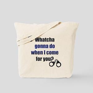 Whatcha gonna do? Tote Bag