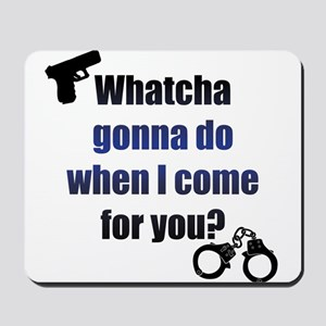 Whatcha gonna do? Mousepad