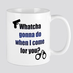 Whatcha gonna do? Mug
